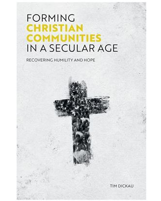Picture of Forming Christian Communities in a Secular Age: Recovering Humility and Hope